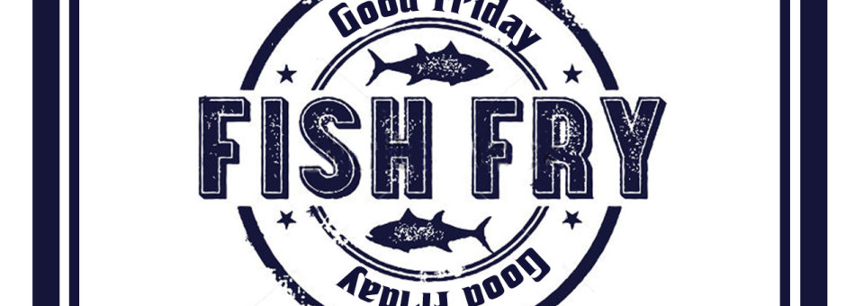 Good Friday Fish Fry